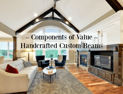 Components of Value – Hand Crafted Custom Beams