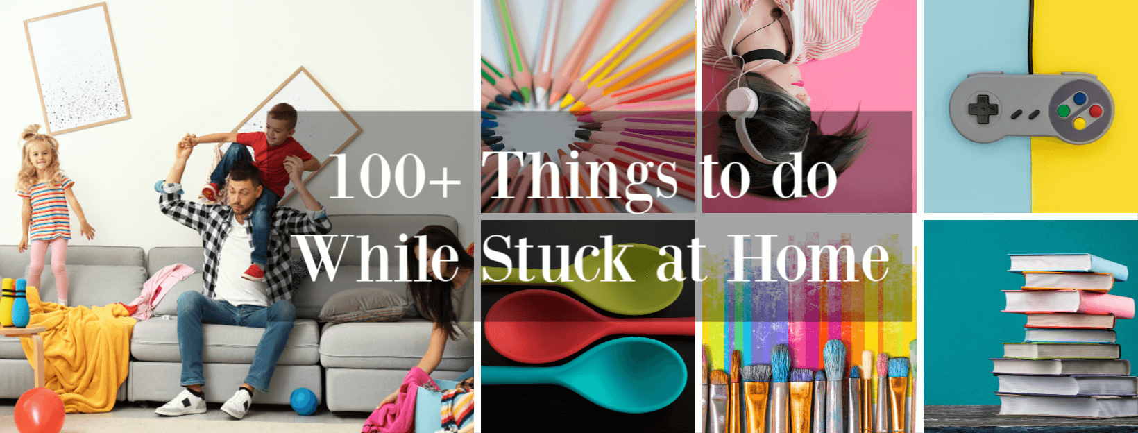 100+ Things to do While Stuck at Home